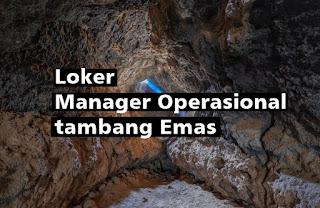 Loker Manager Operasional tambang Emas