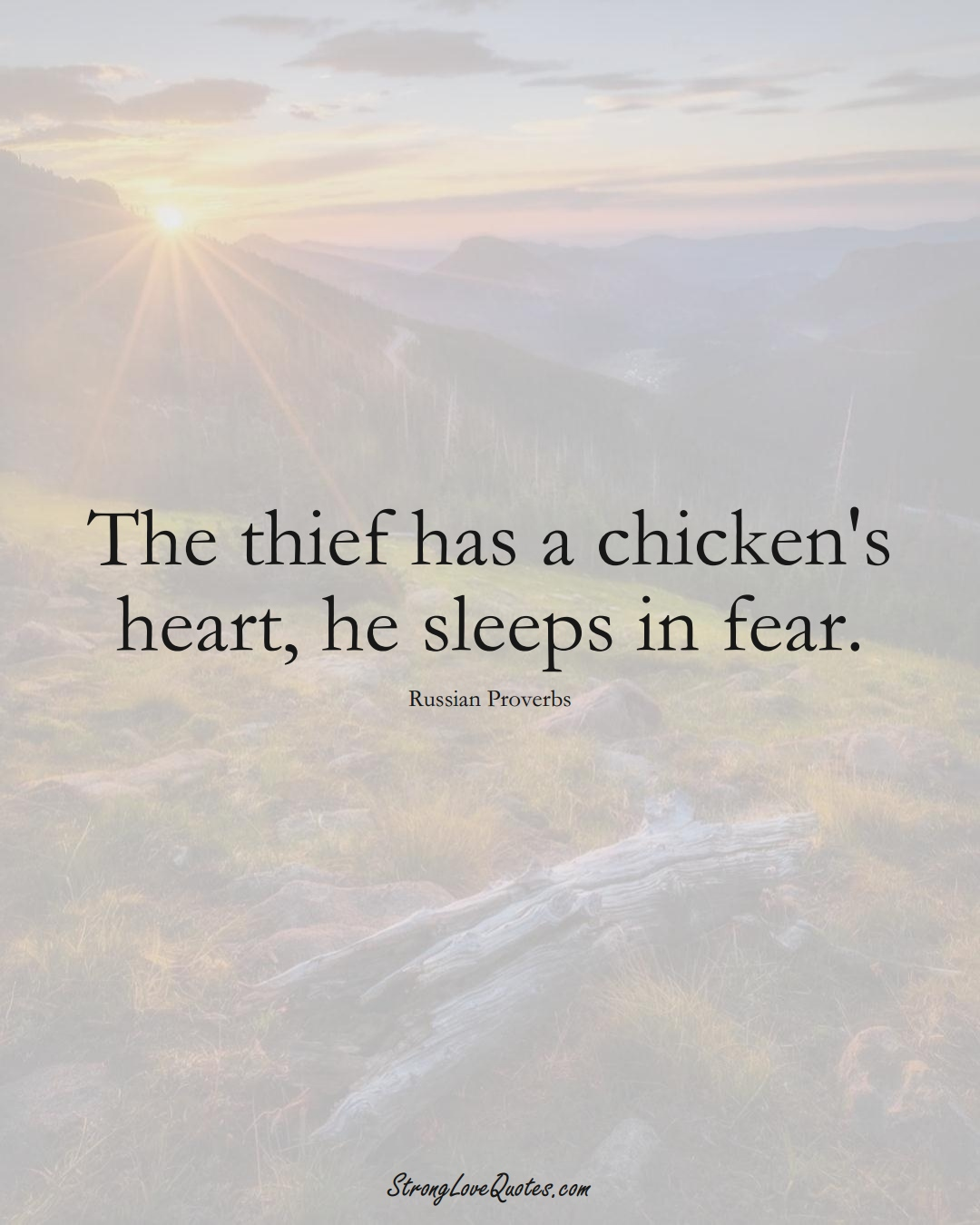 The thief has a chicken's heart, he sleeps in fear. (Russian Sayings);  #AsianSayings