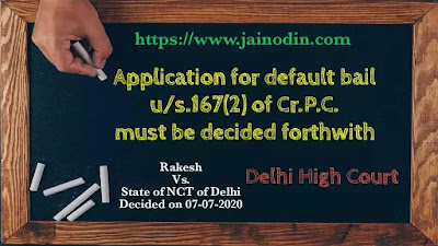 Bail application u/s.167(2) of CrPC must be dispose of forthwith