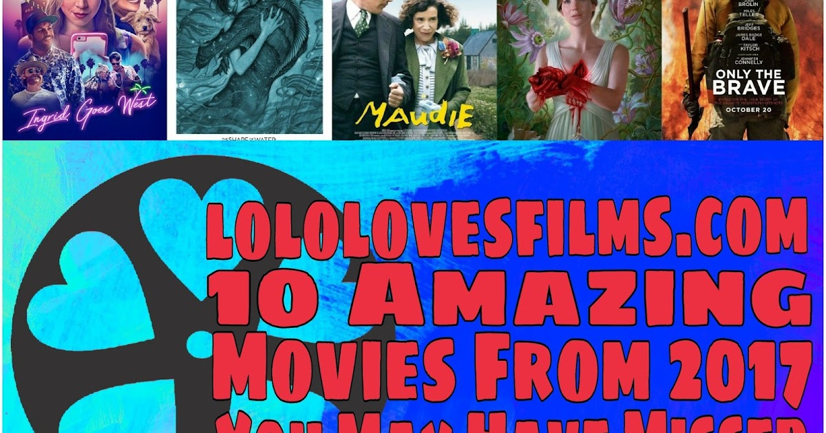 10 Amazing Movies from 2017 You May Have Missed   Lolo Loves Films