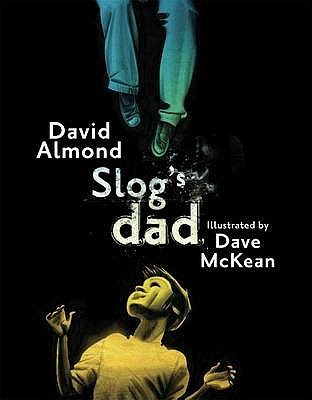 Slog's Dad by David Almond, illustrated by Dave McKean