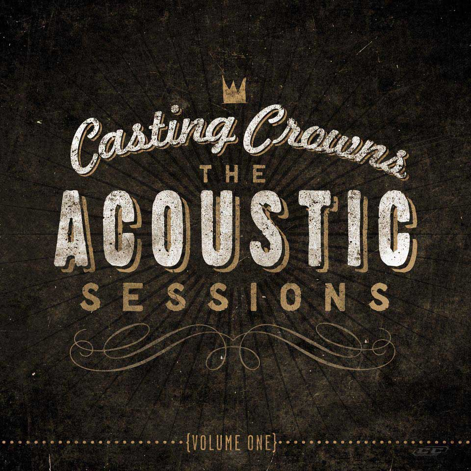 Casting Crowns - The Acoustic Sessions Volume 1 2013 English Christian Album Download