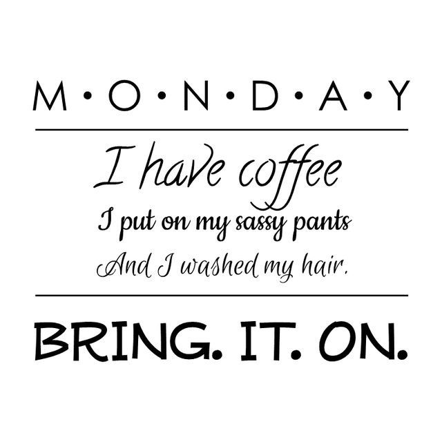 Monday - I don't hate you as much as I used to.