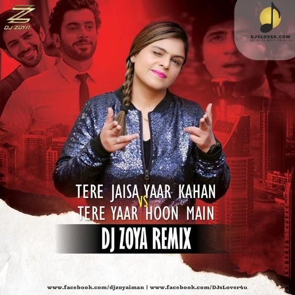 Tere Jaisa Yaar Kahan Vs Tera Yaar Hoon Main Mashup DJ Zoya Iman