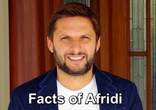 Surprising Facts about Shahid Afridi