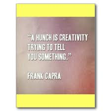 Frank Capra quote - a hunch is creativity trying to tell you something