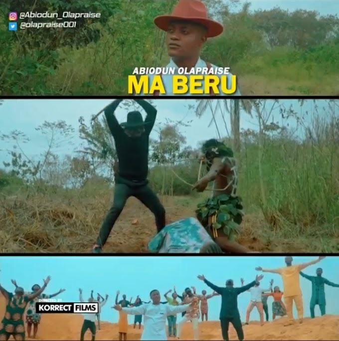 MUSIC+VIDEO: Abiodun Olapraise - Ma beru | @olapraise001