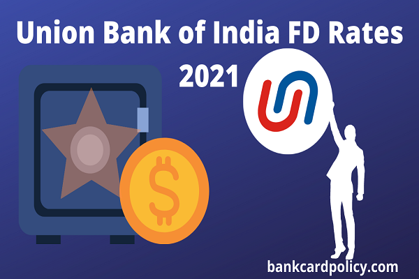 Union Bank of India FD Rates 2021