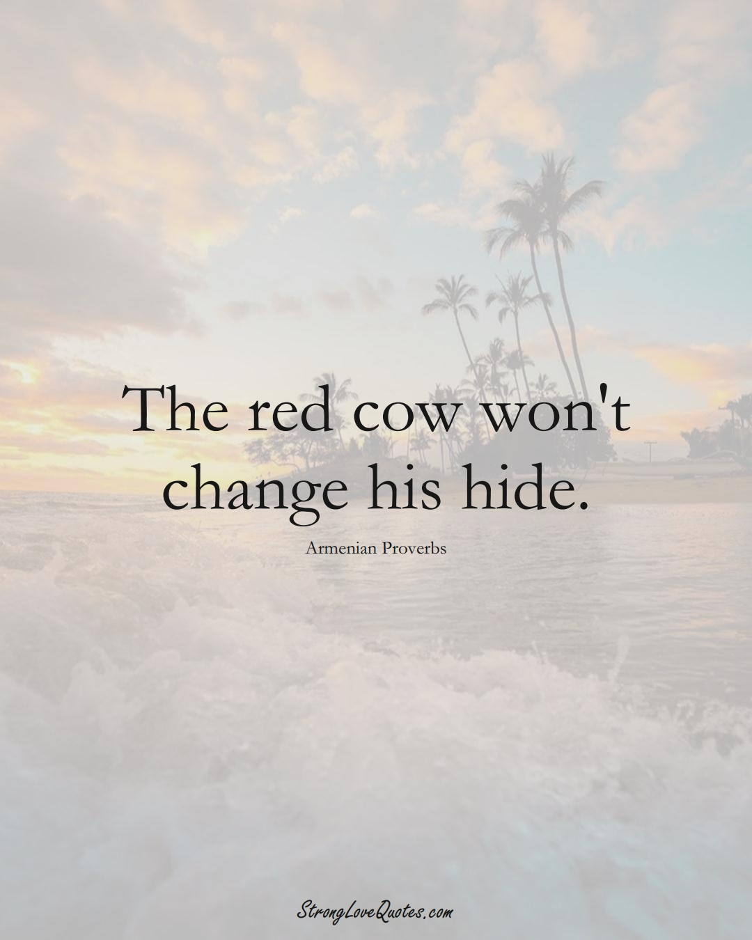 The red cow won't change his hide. (Armenian Sayings);  #AsianSayings