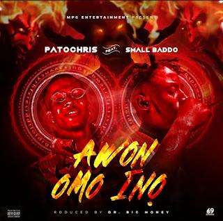 Patochris ft Small Baddo – Awon Omo Ina