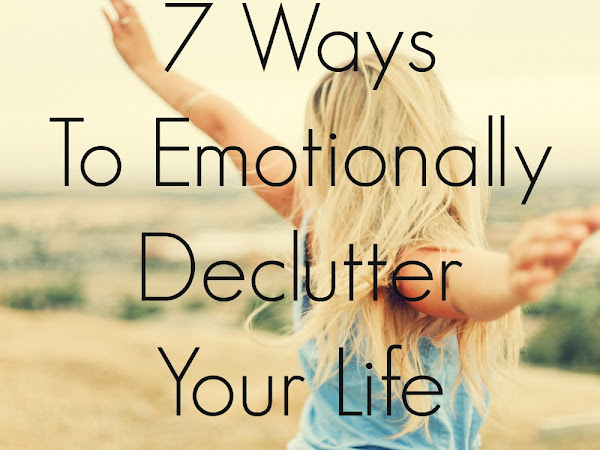 7 Ways To Emotionally Declutter Your Life