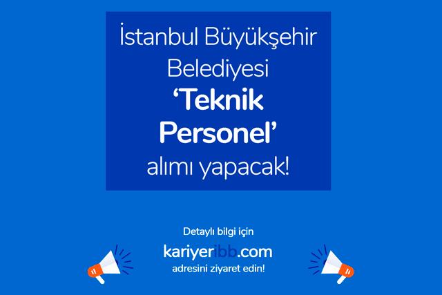 İstanbul Büyükşehir Belediyesi teknik personel iş ilanı yayınladı. İBB işe alım kriterleri neler? Detaylar kariyeribb.com'da!