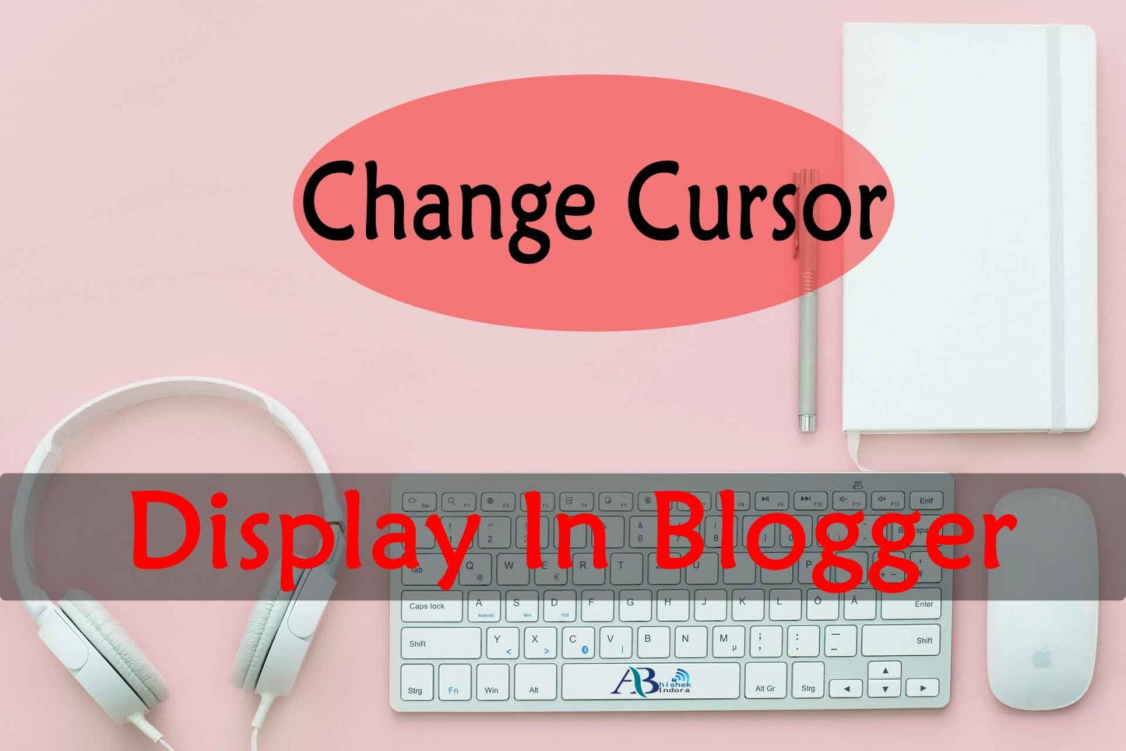 change cursor display in blogger, how to change cursor display in blogger
