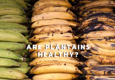 Are Plantains Healthy?