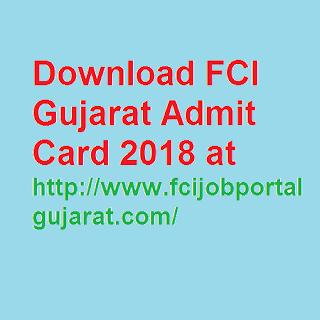 Download FCI Gujarat Admit Card 2018 at http://www.fcijobportalgujarat.com/