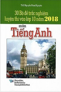 30 Bộ Đề Trắc Nghiệm Thi Vào Lớp 10 Năm 2018 Môn Tiếng Anh - Nguyễn Nam Nguyên