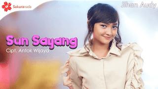 Lirik Lagu Sun Sayang - Jihan Audy