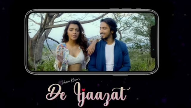 New Romantic Song 2021 'De Ijaazat' सुंग By Ishaan Khan ft. Faisu & Ruhi Singh