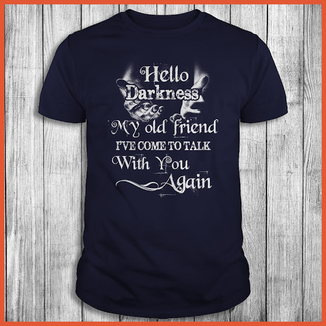 Hello Darkness My Old Friend I've Come To Talk With You Again Shirt