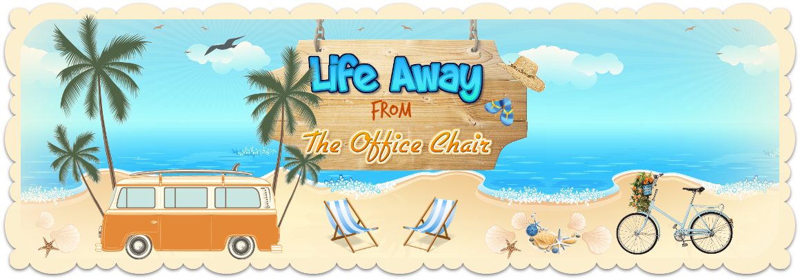Life Away From The Office Chair