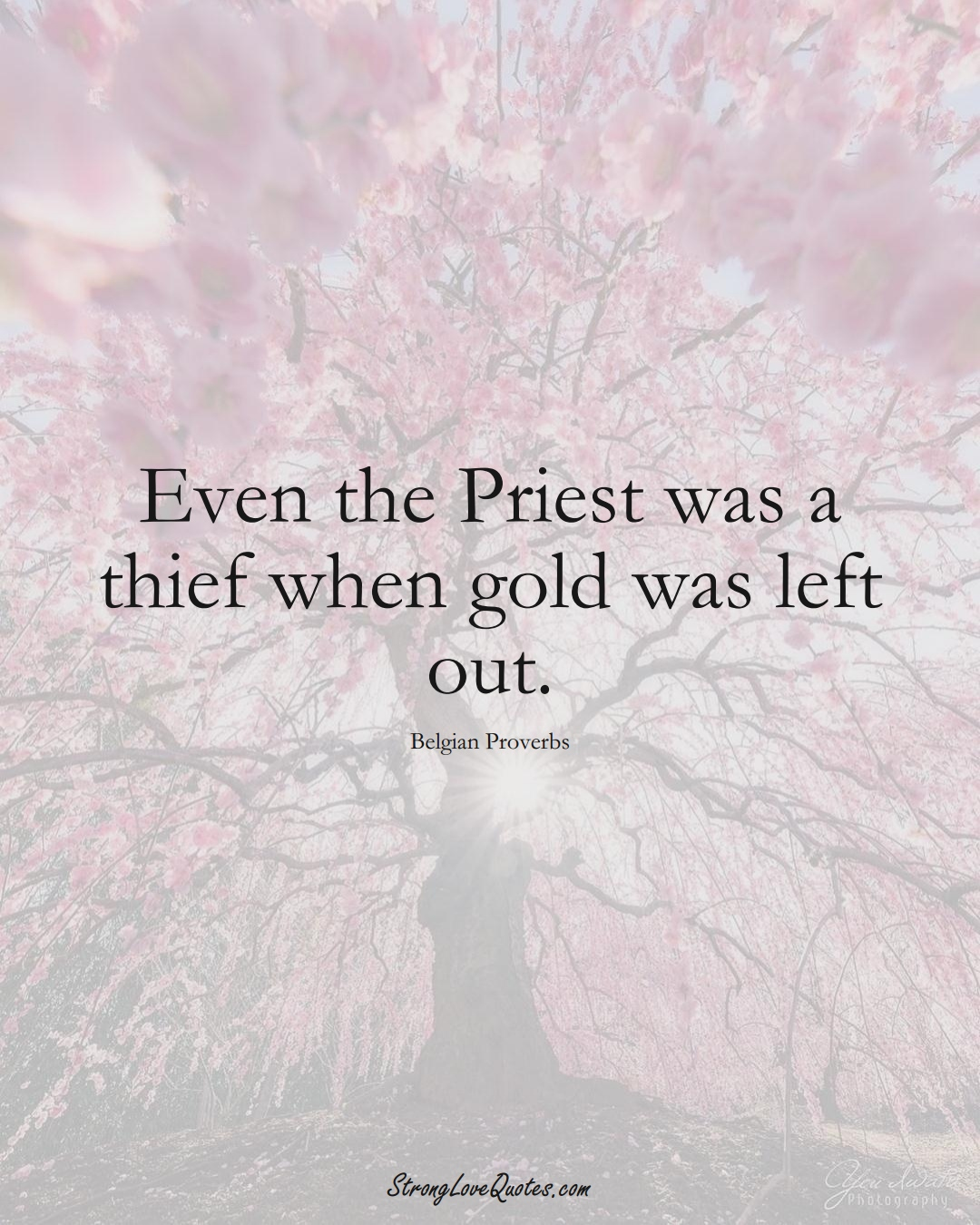 Even the Priest was a thief when gold was left out. (Belgian Sayings);  #EuropeanSayings