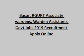 Basar, RGUKT Associate wardens, Warden Assistants Govt Jobs 2019 Recruitment Apply Online