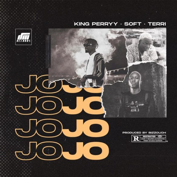 [ MUSIC ] King Perryy ft. Soft, Terri – Jojo | MP3 DOWNLOAD
