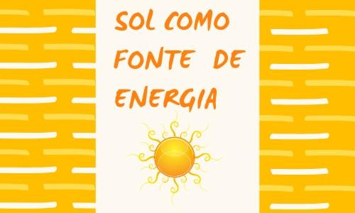 SOL COMO FONTE DE ENERGIA.