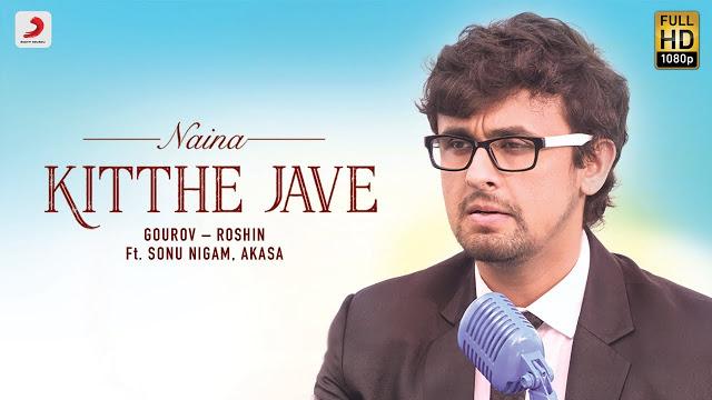 Kitthe Jave Song -Sonu Nigam & Akasa Singh