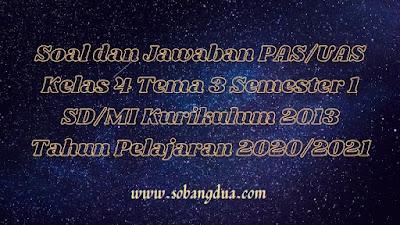 Soal dan Jawaban PAS/UAS Kelas 4 Tema 3 Semester 1 SD/MI Kurikulum 2013 TP 2020/2021