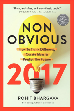 Non-Obvious 2017 Edition: How To Think Different, Curate Ideas and Predict The Future. Rohit Bhargava
