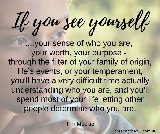 Stop seeing yourself through the filter of your upbringing - see yourself as a much loved child of God. Tim Mackie quote