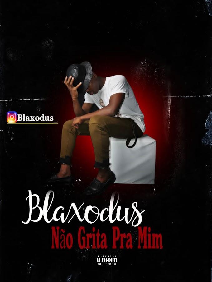 Blaxodus - Não Grita Pra Mim ( 2019 ) DOWNLOAD MP3