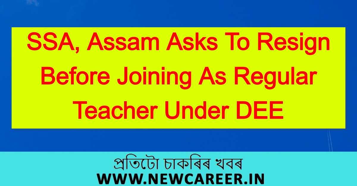 SSA, Assam Asks To Resign Before Joining As Regular Teacher Under DEE