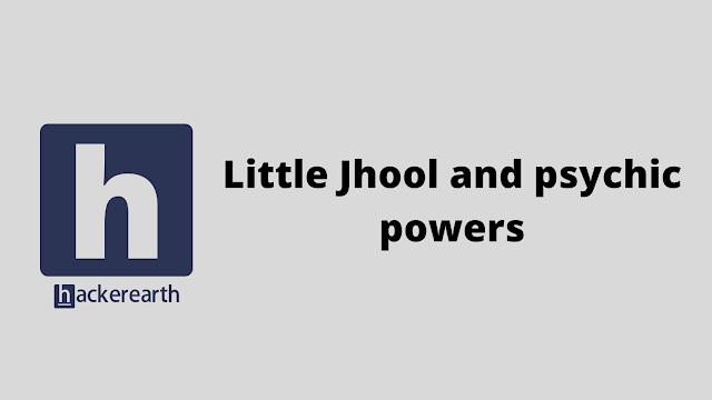 HackerEarth Little Jhool and psychic powers problem solution