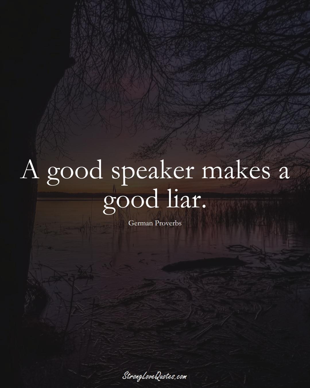 A good speaker makes a good liar. (German Sayings);  #EuropeanSayings
