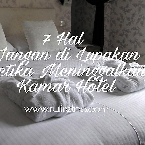7 Hal Jangan di lupakan ketika Meninggalkan Kamar Hotel
