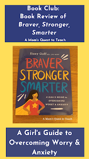A Mom's Quest to Teach: Book Club: Book Review of Braver, Stronger, Smarter – A Girl's Guide to Overcoming Worry & Anxiety; book cover