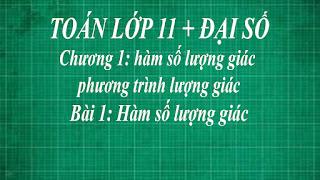 Toán lớp 11 Bài 1 Hàm số lượng giác + Hàm số tang và hàm số cotang | thầy lợi