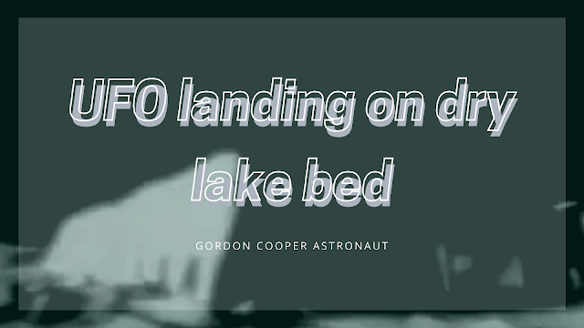 Astronaut Gordon Cooper filmed a UFO land on dry lake bed and had the video.