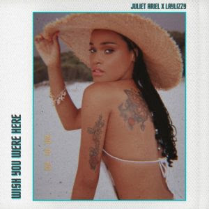Juliet Ariel - Wish You Were Here (feat. Laylizzy)