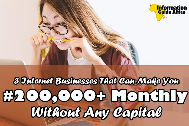 3 Internet Businesses That Can Make Your ₦200,000+ Per Month Without Capital