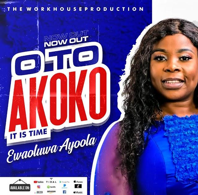 Music: OTO AKOKO (IT IS TIME) - Ewaoluwa Ayoola