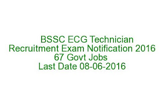 BSSC ECG Technician Recruitment Exam Notification 2016 67 Govt Jobs Last Date 08-06-2016