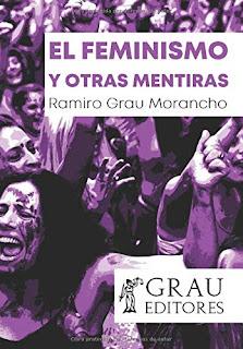 El feminismo y otras mentiras, nuevo libro de Ramiro Grau Morancho
