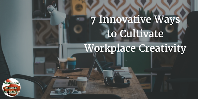 "Cover image for the article ""7 Innovative Ways to Cultivate Workplace Creativity"". A list of ways of cultivating creativity at the work."