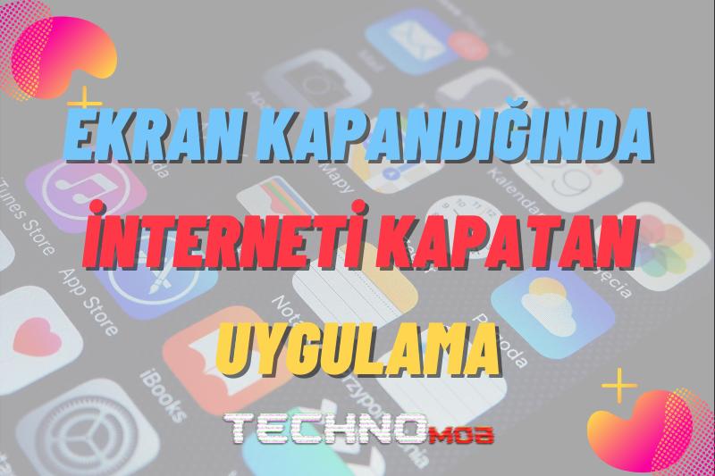 Ekran Kapandığında İnternet Bağlantısını Kesen Uygulama!