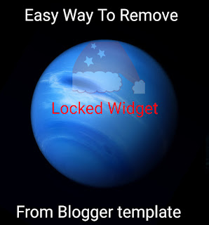 Easy way to remove any locked  widget from Blogger template