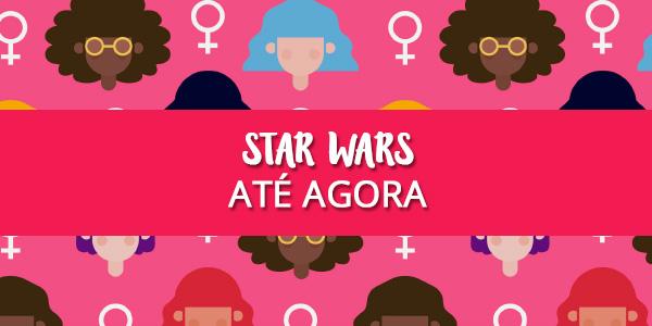 Star Wars até agora