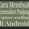 Membuat Screenshoot Panjang (Scrolling Capture) di Android